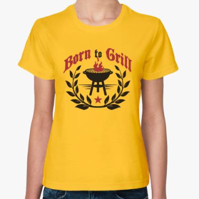 Женская футболка Рожден для гриля