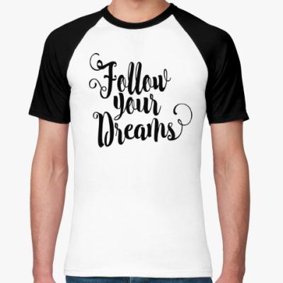Футболка реглан Follow your dreams