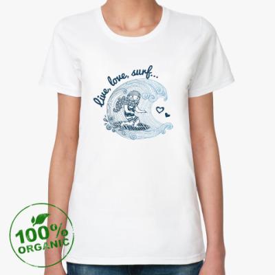 Женская футболка из органик-хлопка Live, love, surf...