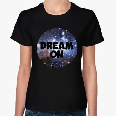 Женская футболка Мечтай / Dream on