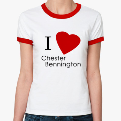 Женская футболка Ringer-T I love Chester Bennington