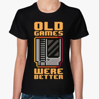Женская футболка Старые игры лучше!