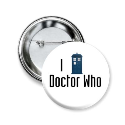 Значок 50мм I Love Doctor Who