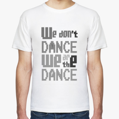 Футболка We Are The Dance