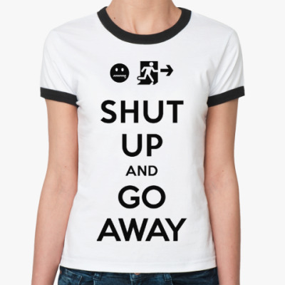 Shut up and go away