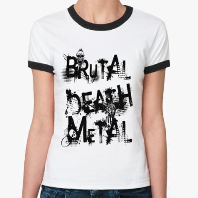 Женская футболка Ringer-T Brutal Death Metal Ж