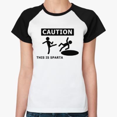 Женская футболка реглан Caution: this is Sparta