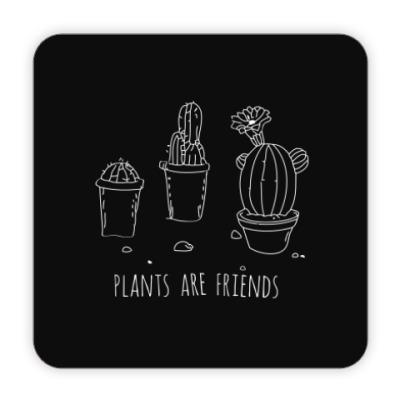 Костер (подставка под кружку) Plants are friends