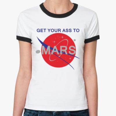 Женская футболка Ringer-T Get your ass to Mars