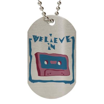 Жетон dog-tag Верю в кассеты