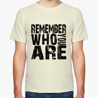 Футболка Remember Who You Are