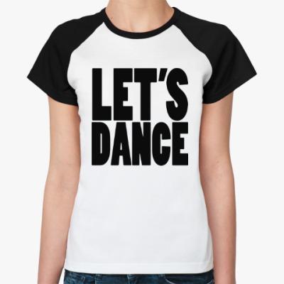 Женская футболка реглан Let's dance
