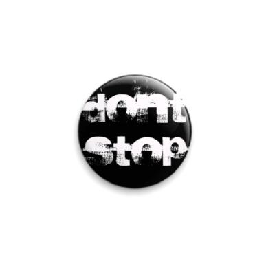Значок 25мм  Don't stop 25 мм