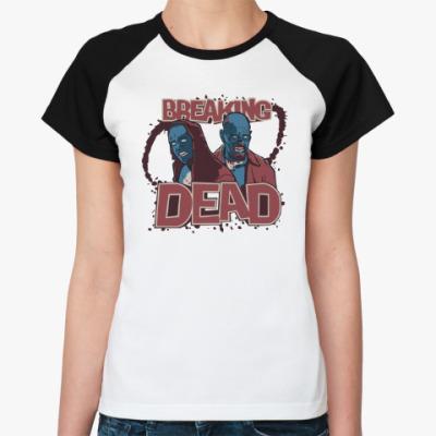 Женская футболка реглан Breaking Bad - Walking Dead