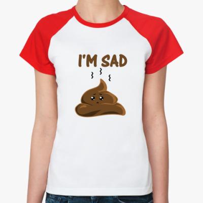 Женская футболка реглан I'm sad shit