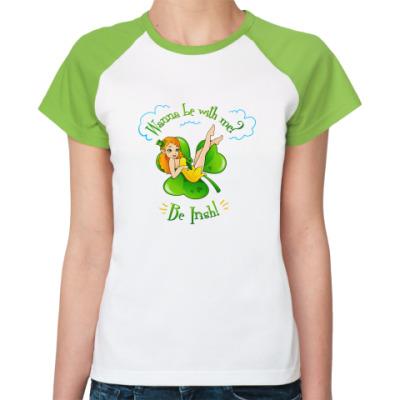 Женская футболка реглан «Be Irish!»