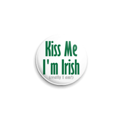 Значок 25мм  'Kiss me I'am irish'
