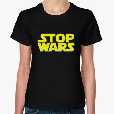 Женская футболка Stop Wars / Звездные Войны