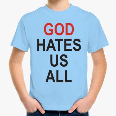 Детская футболка Бог ненавидит нас всех