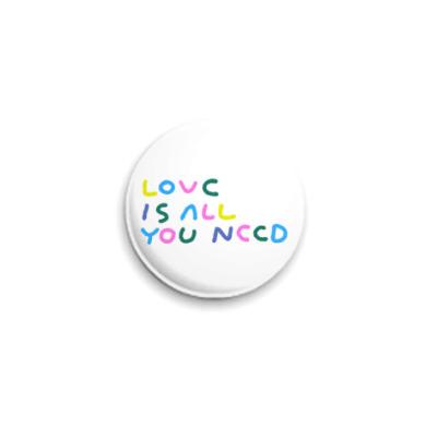 Значок 25мм Love is all you need