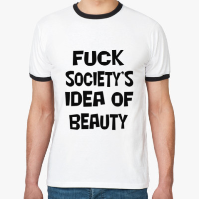 Футболка Ringer-T Fuck society's idea of beauty