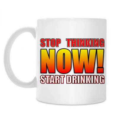 Кружка Stop thinking/Start drinking