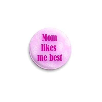 Значок 25мм  'Mom likes me best'
