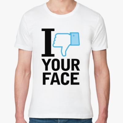 Футболка из органик-хлопка I 'dislike' YOUR FACE
