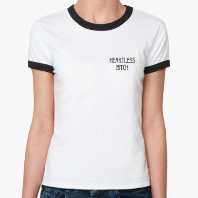 """Женская футболка Ringer-T  """"Heartless bitch"""""""