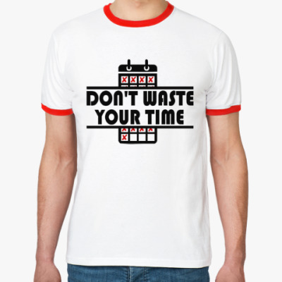 Футболка Ringer-T Don't waste your time!