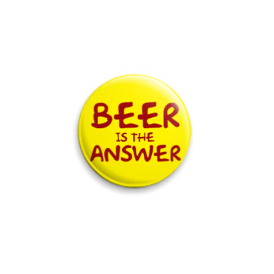 Значок 25мм  Beer is the answer