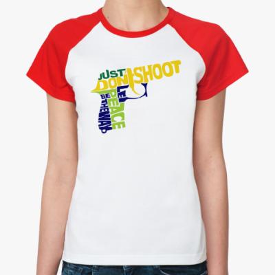 Женская футболка реглан Не стрелять - путь к миру