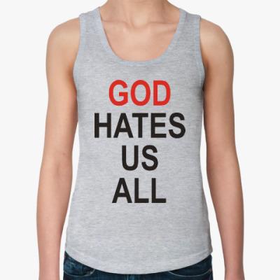 Женская майка Бог ненавидит нас всех