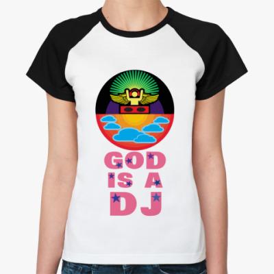 Женская футболка реглан Бог = Диджей