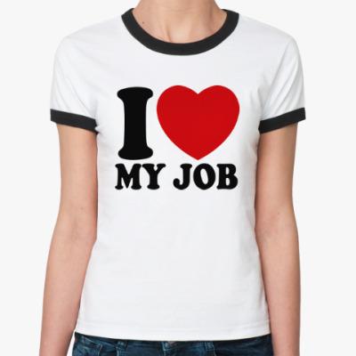 Женская футболка Ringer-T Люблю свою работу