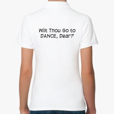 Женская рубашка поло Wilt thou go to Dance?