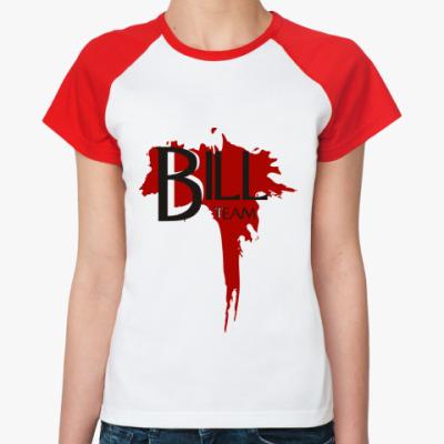 Женская футболка реглан  'Bill Team'