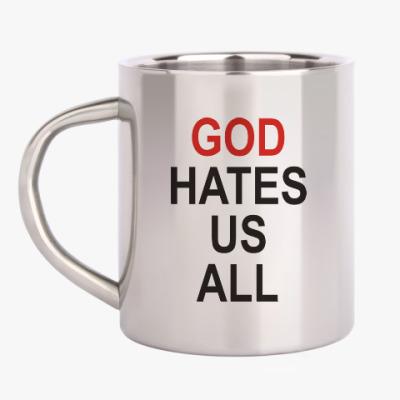 Кружка металлическая Бог ненавидит нас всех