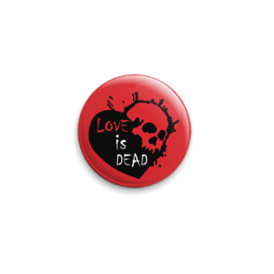 Значок 25мм Love is dead