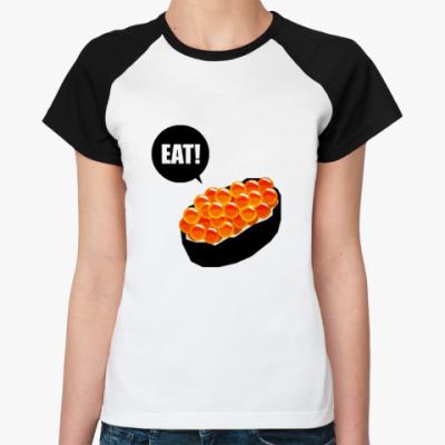 Женская футболка реглан Eat Sushi  Ж ()