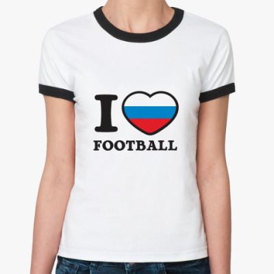 Женская футболка Ringer-T Люблю Наш Футбол!