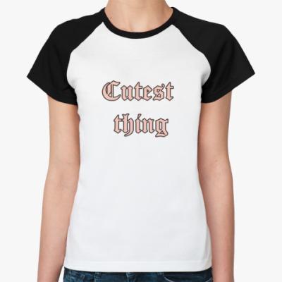 Женская футболка реглан  'Милейшая штучка'