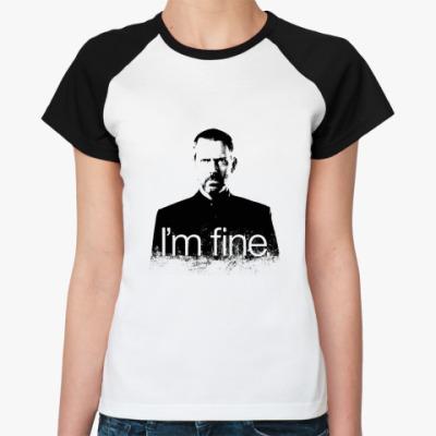 Женская футболка реглан Im fine  Жен ()