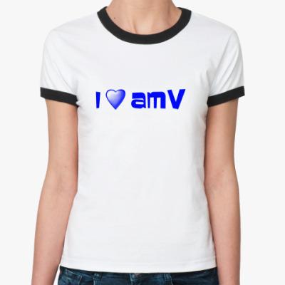Женская футболка Ringer-T   Люблю АМВ