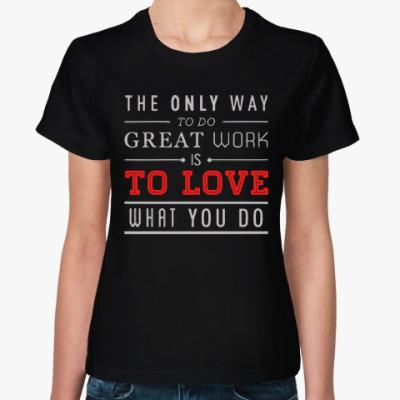 Женская футболка Делай что любишь