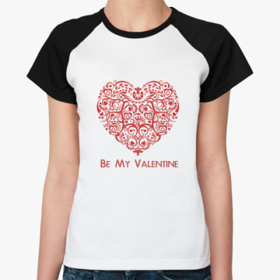 Женская футболка реглан Be My Valentine