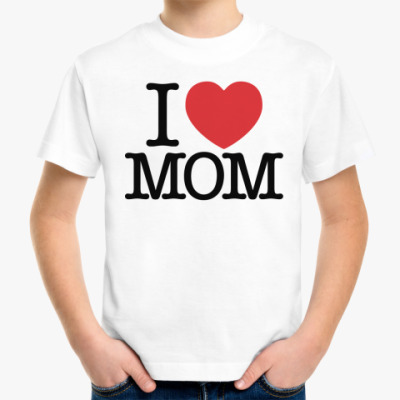 Детская футболка I love MOM!
