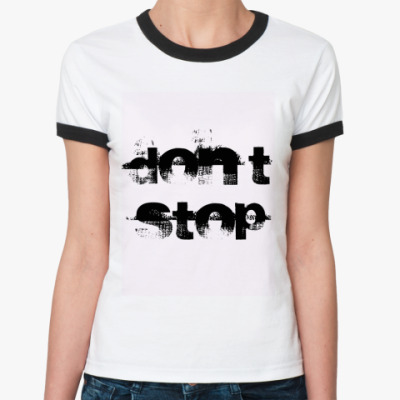 Женская футболка Ringer-T don't stop