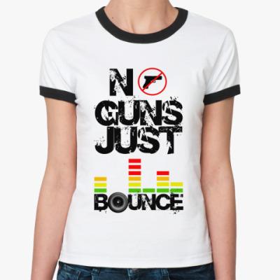 Женская футболка Ringer-T No Guns Just Bounce (Ringer-