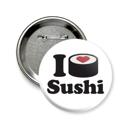 Значок 58мм Love Sushi